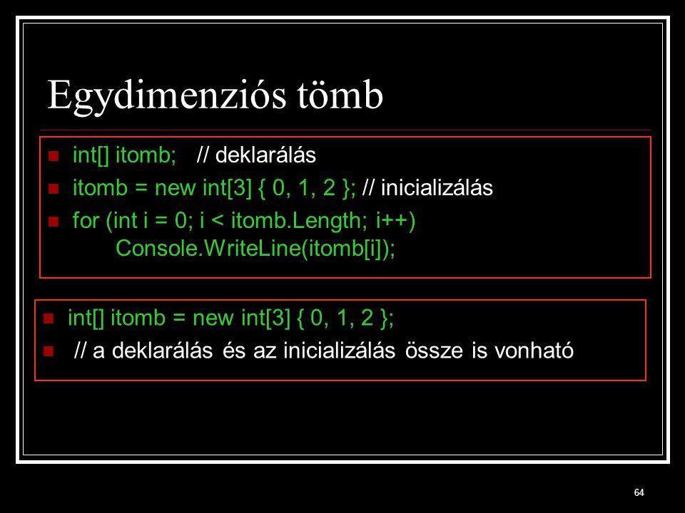Egydimenziós tömb int[] itomb; // deklarálás